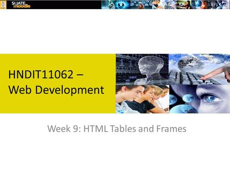 Week 9: HTML Tables and Frames HNDIT11062 – Web Development.