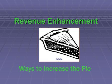 Revenue Enhancement Ways to Increase the Pie. Ensure Rates Cover Full Cost of Service-Operation But how to generate additional revenue.