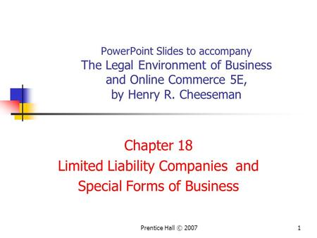 1Prentice Hall © 2007 PowerPoint Slides to accompany The Legal Environment of Business and Online Commerce 5E, by Henry R. Cheeseman Chapter 18 Limited.