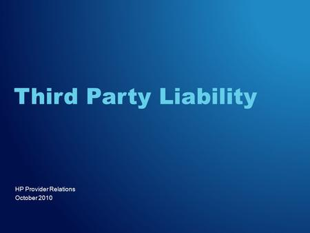 HP Provider Relations October 2010 Third Party Liability.