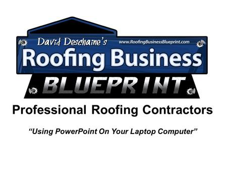 "Professional Roofing Contractors ""Using PowerPoint On Your Laptop Computer"""