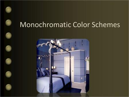 "Monochromatic Color Schemes. What does Monochromatic mean? Mono means ""alone,"" ""single"" or ""one"""