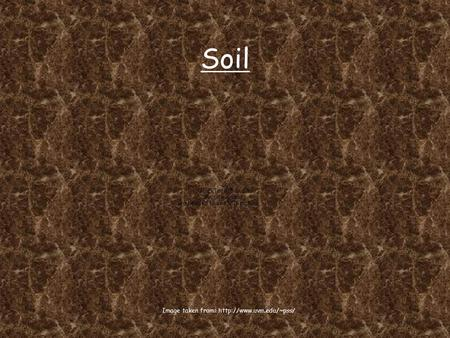 Soil Image taken from:  Where does soil come from? You know that weathering is the breakdown of rock into smaller and smaller.