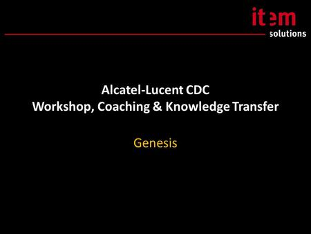Alcatel-Lucent CDC Workshop, Coaching & Knowledge Transfer Genesis.
