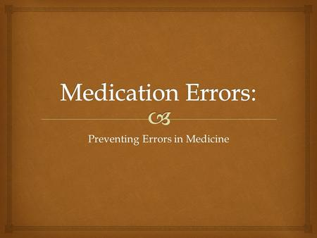 Preventing Errors in Medicine.   A medical error is a preventable adverse effect of care whether or not it is evident or harmful to the patient.  Medical.