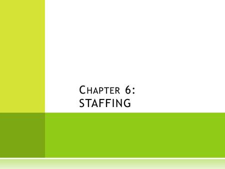C HAPTER 6: STAFFING. I NTRODUCTION  Managers are responsible for acquiring, developing, protecting and utilizing the resources that an organization.
