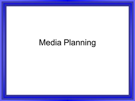 Media Planning. Challenge to Planners Right PeopleRight Message Right Time Aperture Right Contact Point.