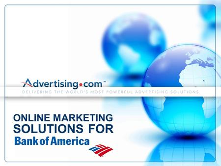 PROPRIETARY AND CONFIDENTIAL INFORMATION OF ADVERTISING.COM, INC. 1 ONLINE MARKETING SOLUTIONS FOR.