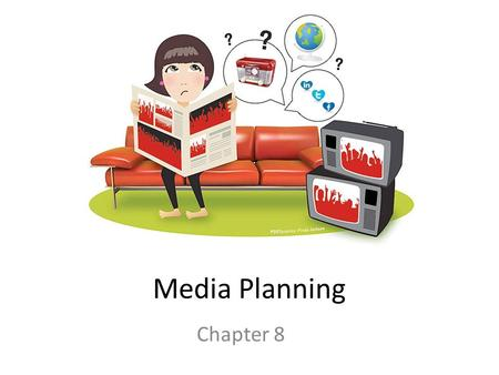 Media Planning Chapter 8. Leading up to Media To deliver the right message to the appropriate target audience as many times as necessary to achieve the.