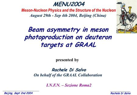 Beijing, Sept 2nd 2004 Rachele Di Salvo Beam asymmetry in meson photoproduction on deuteron targets at GRAAL MENU2004 Meson-Nucleon Physics and the Structure.