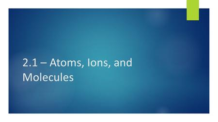 2.1 – Atoms, Ions, and Molecules. Do Now:  In terms of chemistry, what do a frog, a skyscraper, and your body all have in common?