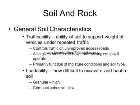 Soil And Rock General Soil Characteristics Trafficability – ability of soil to support weight of vehicles under repeated traffic –Controls traffic on unimproved.