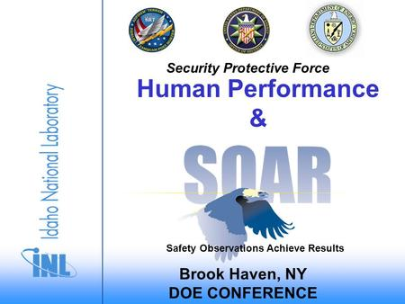 Security Protective Force Brook Haven, NY DOE CONFERENCE Human Performance & Safety Observations Achieve Results.