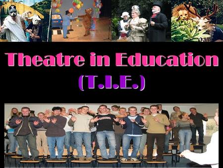 Theatre in Education (T.I.E.). Lesson Objectives By the end of the lesson pupils will be able to: By the end of the lesson pupils will be able to: Discuss.