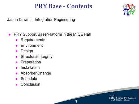 PRY Base - Contents l PRY Support/Base/Platform in the MICE Hall l Requirements l Environment l Design l Structural Integrity l Preparation l Installation.
