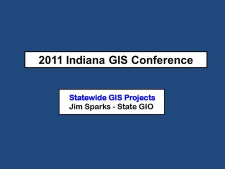 2011 Indiana GIS Conference. Statewide Projects: Talking Points Statutory Authority Structure Projects – Data Sharing Initiative – The IndianaMap – Broadband.