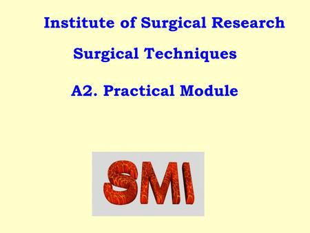 Institute of Surgical Research Surgical Techniques A2. Practical Module.