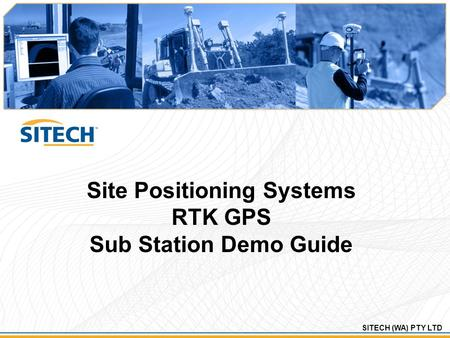 SITECH (WA) PTY LTD Site Positioning Systems RTK GPS Sub Station Demo Guide.