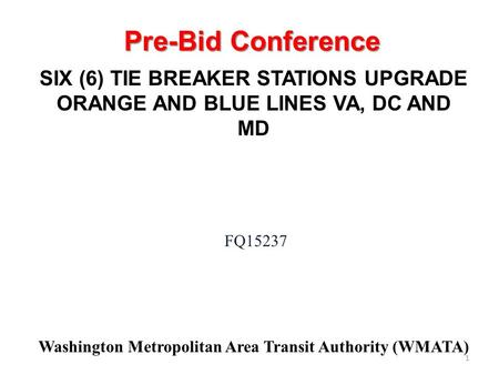 Washington Metropolitan Area Transit Authority (WMATA) FQ15237 SIX (6) TIE BREAKER STATIONS UPGRADE ORANGE AND BLUE LINES VA, DC AND MD Pre-Bid Conference.