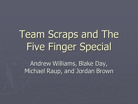 Team Scraps and The Five Finger Special Andrew Williams, Blake Day, Michael Raup, and Jordan Brown.