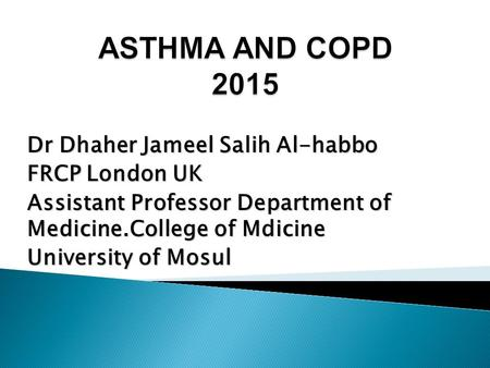 Dr Dhaher Jameel Salih Al-habbo FRCP London UK Assistant Professor Department of Medicine.College of Mdicine University of Mosul.