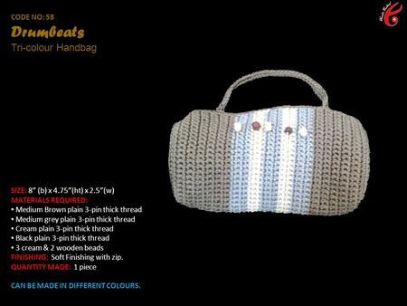 "CODE NO: 58 Drumbeats Tri-colour Handbag SIZE: 8"" (b) x 4.75""(ht) x 2.5""(w) MATERIALS REQUIRED: Medium Brown plain 3-pin thick thread Medium grey plain."