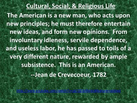 Cultural, Social, & Religious Life The American is a new man, who acts upon new principles; he must therefore entertain new ideas, and form new opinions.