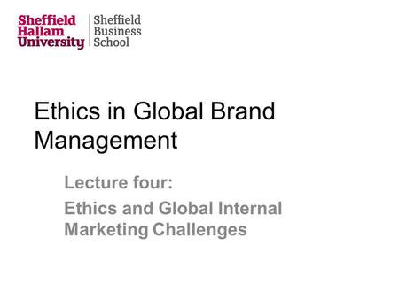 Ethics in Global Brand Management Lecture four: Ethics and Global Internal Marketing Challenges.