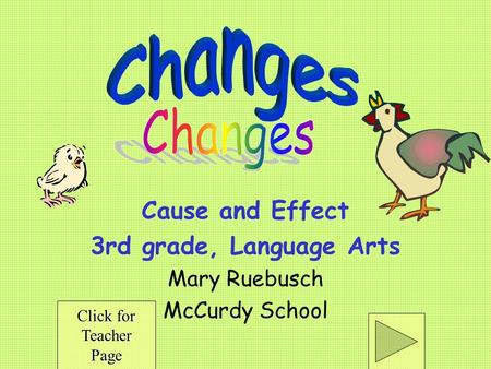 Cause and Effect 3rd grade, Language Arts Mary Ruebusch McCurdy School Click for Click for Teacher Page.