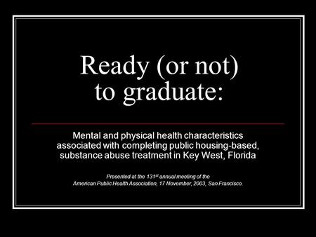 Ready (or not) to graduate: Mental and physical health characteristics associated with completing public housing-based, substance abuse treatment in Key.