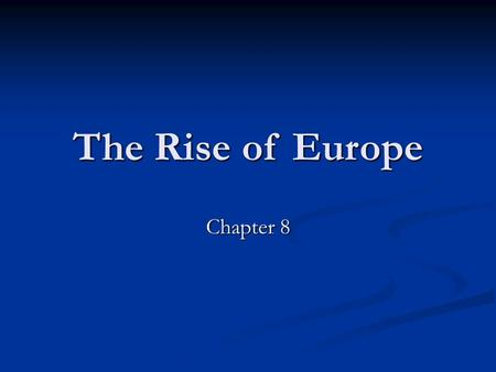 The Rise of Europe Chapter 8. The Middle Ages The Middle Ages An Introduction.
