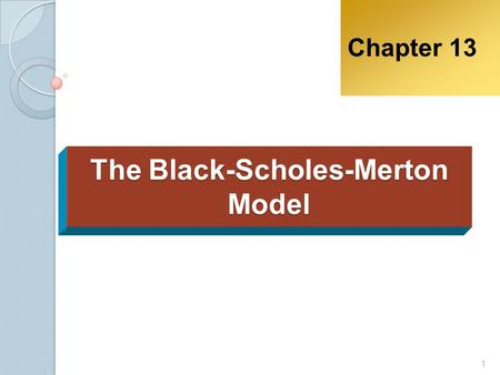 The Black-Scholes-Merton Model Chapter 13 1. B-S-M model is used to determine the option price of any underlying stock. They believed that stock follow.