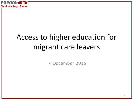 Access to higher education for migrant care leavers 4 December 2015 1.