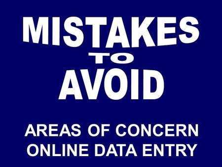 AREAS OF CONCERN ONLINE DATA ENTRY. Areas of Concern: Common Mistakes ConcernEvidence No Extra Help Programs No extra help programs listed in Force.