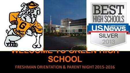 WELCOME TO GREEN HIGH SCHOOL FRESHMAN ORIENTATION & PARENT NIGHT 2015-2016.