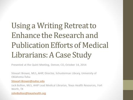 Using a Writing Retreat to Enhance the Research and Publication Efforts of Medical Librarians: A Case Study Presented at the Quint Meeting, Denver, CO,