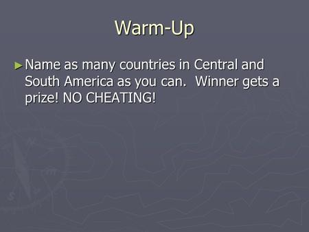 Warm-Up ► Name as many countries in Central and South America as you can. Winner gets a prize! NO CHEATING!