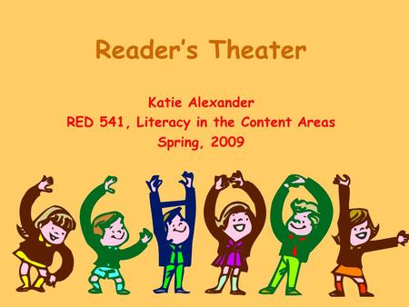 Reader's Theater Katie Alexander RED 541, Literacy in the Content Areas Spring, 2009.