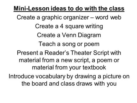 Mini-Lesson ideas to do with the class Create a graphic organizer – word web Create a 4 square writing Create a Venn Diagram Teach a song or poem Present.