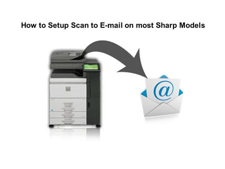 How to Setup Scan to E-mail on most Sharp Models.