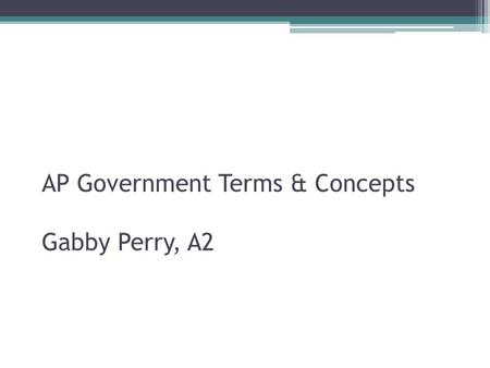 AP Government Terms & Concepts Gabby Perry, A2. Realignment vs. Dealignment Realignment are periods of a sharp, lasting shift which occurs in the popular.