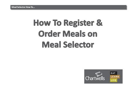 Meal Selector How To.... Meal SelectorOrdering Meals i i To order meals for your child/children you must register on our website: www.wiltshireandswindon.mealselector.co.ukwiltshireandswindon.mealselector.co.uk.