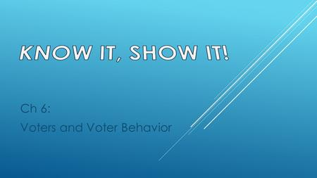 Ch 6: Voters and Voter Behavior