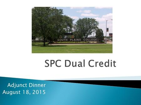 Adjunct Dinner August 18, 2015.  SPC Adjunct Expectations  TSI Quick Reference Chart  Who Do You Contact at SPC?  SPC & Dual Credit Calendar  Dual.