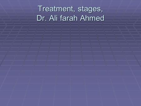 Treatment, stages, Dr. Ali farah Ahmed. Opening stage  In this stage the therapist must:  Establish a good relationship with the pt.  Teach the pt.