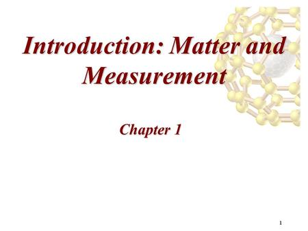 1 Introduction: Matter and Measurement Chapter 1.