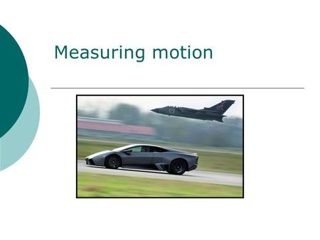 Measuring motion.