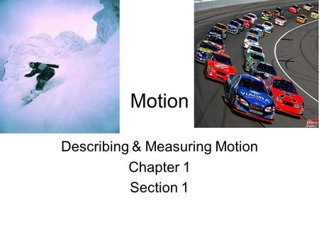 Motion Describing & Measuring Motion Chapter 1 Section 1.