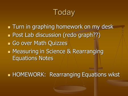 Today Turn in graphing homework on my desk Turn in graphing homework on my desk Post Lab discussion (redo graph??) Post Lab discussion (redo graph??) Go.