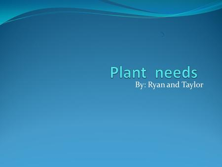 By: Ryan and Taylor Plant Parts It has roots. It has a stem. It has leaves. It has a flower and fruit. The roots sucks up nutrients and water. The stem.